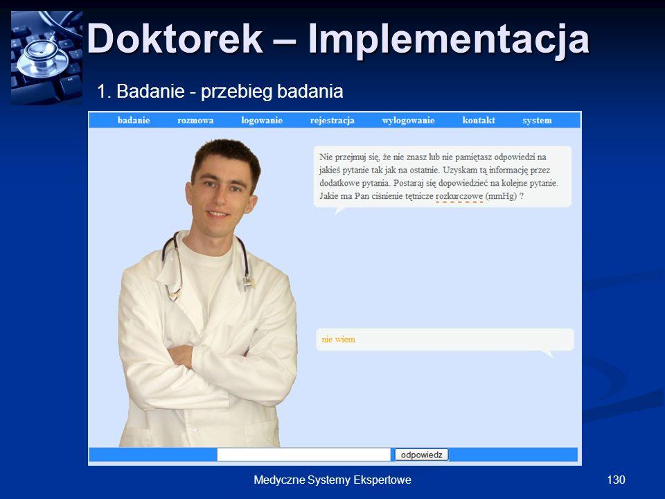 130Medyczne Systemy Ekspertowe Doktorek – Implementacja Doktorek – Implementacja 1. Badanie - przebieg badania