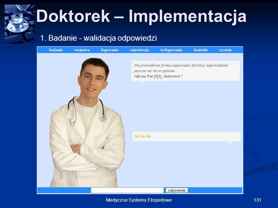 131Medyczne Systemy Ekspertowe Doktorek – Implementacja Doktorek – Implementacja 1. Badanie - walidacja odpowiedzi