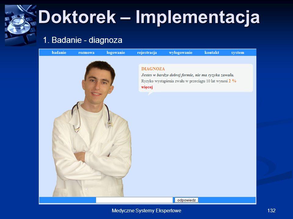 132Medyczne Systemy Ekspertowe Doktorek – Implementacja Doktorek – Implementacja 1. Badanie - diagnoza