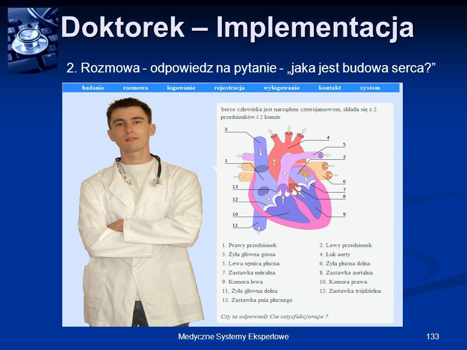 133Medyczne Systemy Ekspertowe Doktorek – Implementacja Doktorek – Implementacja 2. Rozmowa - odpowiedz na pytanie - jaka jest budowa serca?