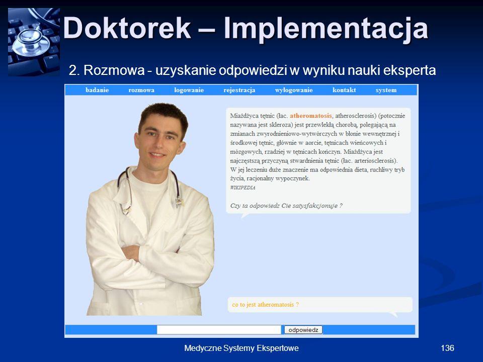 136Medyczne Systemy Ekspertowe Doktorek – Implementacja Doktorek – Implementacja 2. Rozmowa - uzyskanie odpowiedzi w wyniku nauki eksperta
