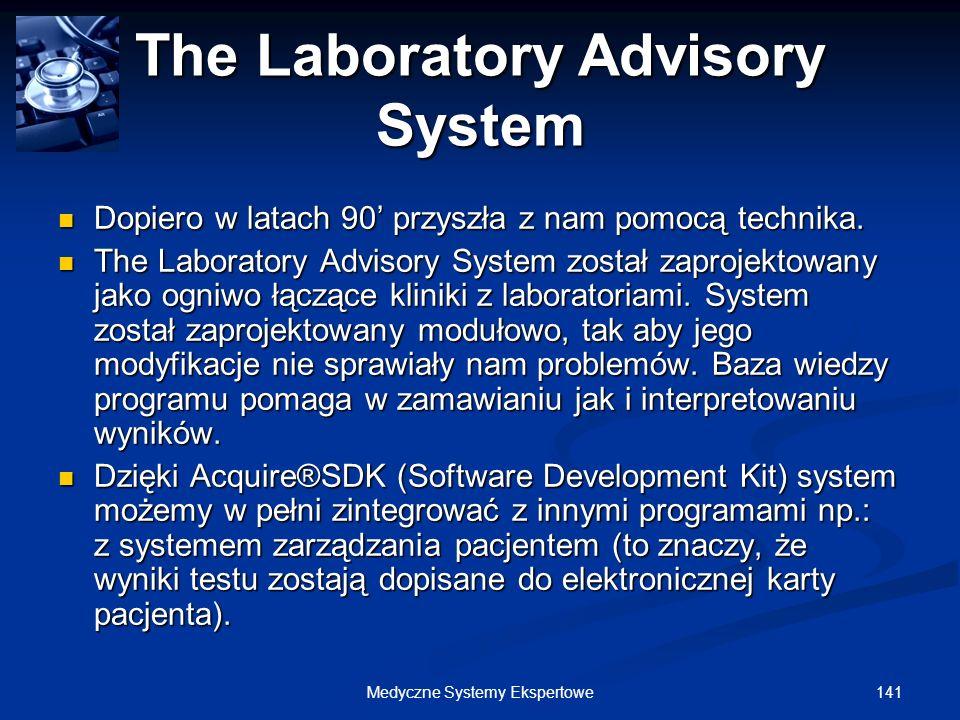 141Medyczne Systemy Ekspertowe The Laboratory Advisory System Dopiero w latach 90 przyszła z nam pomocą technika. Dopiero w latach 90 przyszła z nam p