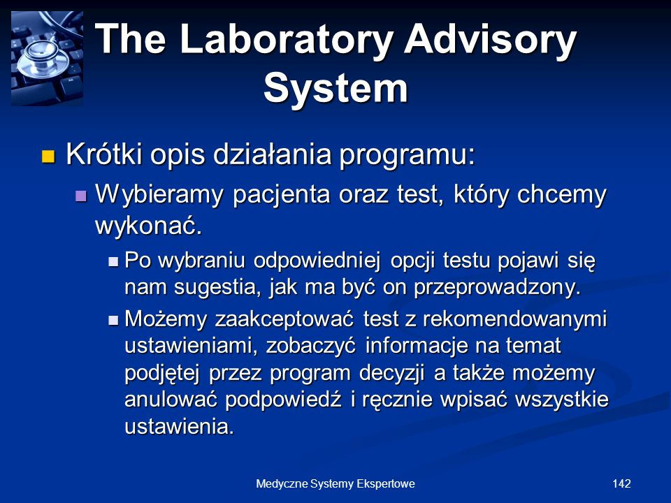 142Medyczne Systemy Ekspertowe The Laboratory Advisory System Krótki opis działania programu: Krótki opis działania programu: Wybieramy pacjenta oraz