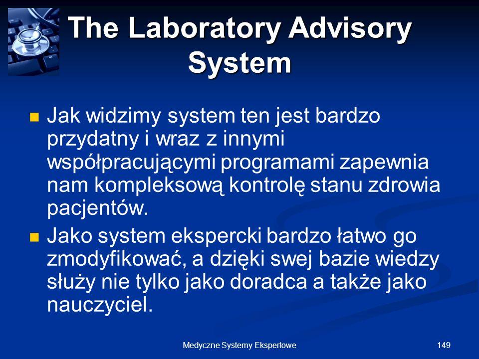 149Medyczne Systemy Ekspertowe The Laboratory Advisory System Jak widzimy system ten jest bardzo przydatny i wraz z innymi współpracującymi programami