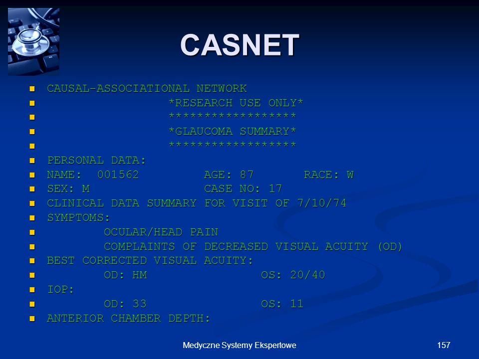 157Medyczne Systemy Ekspertowe CAUSAL-ASSOCIATIONAL NETWORK CAUSAL-ASSOCIATIONAL NETWORK *RESEARCH USE ONLY* *RESEARCH USE ONLY* ****************** **