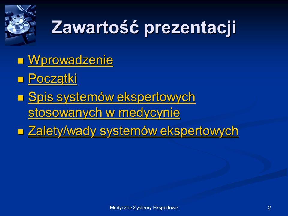 2Medyczne Systemy Ekspertowe Zawartość prezentacji Wprowadzenie Wprowadzenie Wprowadzenie Początki Początki Początki Spis systemów ekspertowych stosow