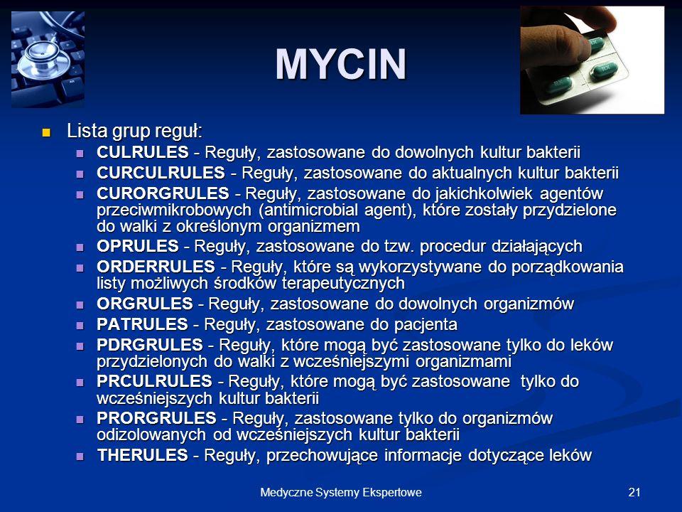 21Medyczne Systemy Ekspertowe Lista grup reguł: Lista grup reguł: CULRULES - Reguły, zastosowane do dowolnych kultur bakterii CULRULES - Reguły, zasto