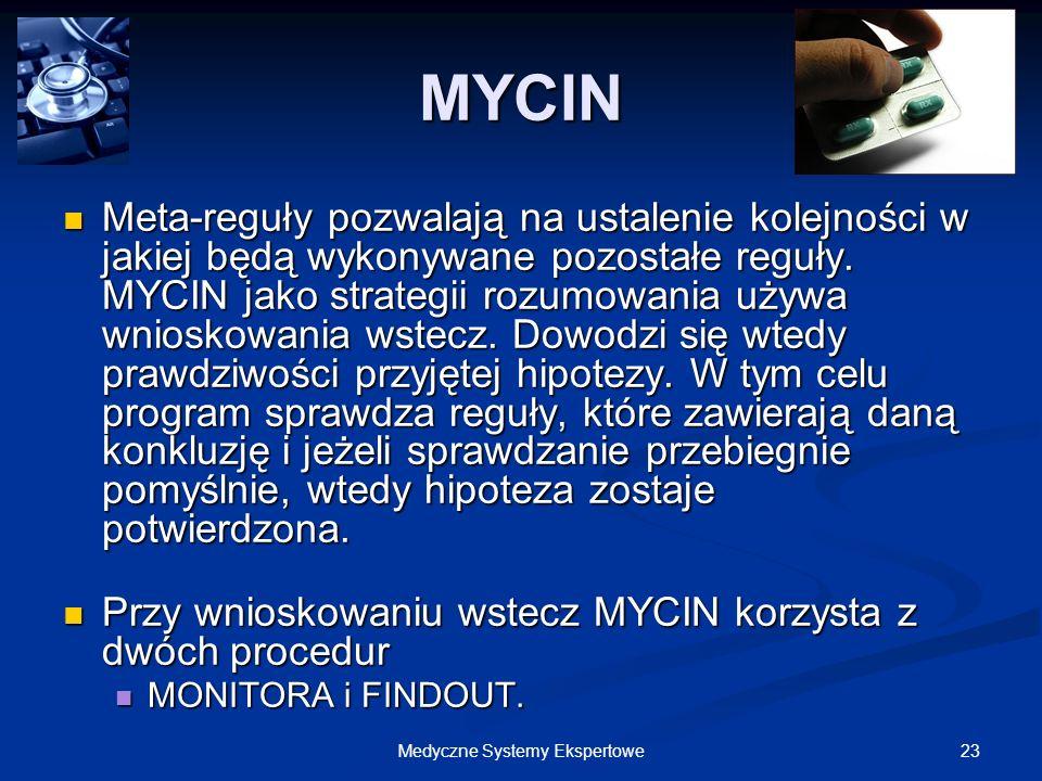 23Medyczne Systemy Ekspertowe Meta-reguły pozwalają na ustalenie kolejności w jakiej będą wykonywane pozostałe reguły. MYCIN jako strategii rozumowani