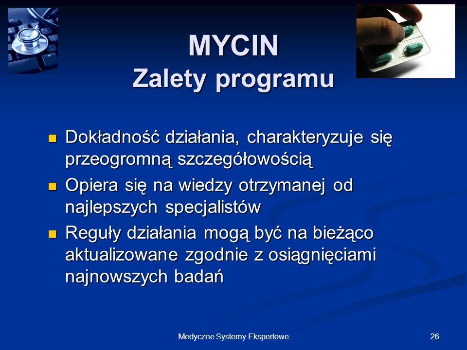 26Medyczne Systemy Ekspertowe MYCIN Zalety programu Dokładność działania, charakteryzuje się przeogromną szczegółowością Dokładność działania, charakt