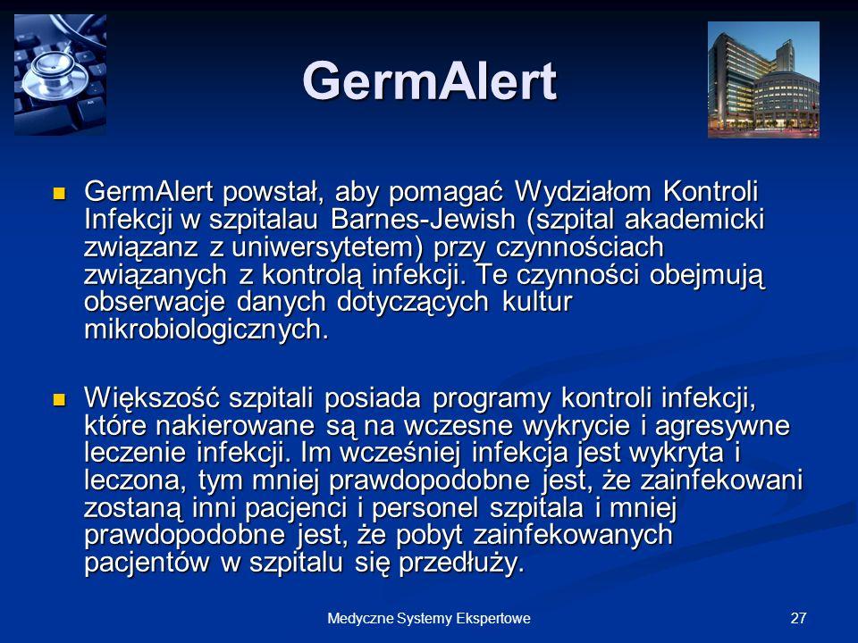 27Medyczne Systemy Ekspertowe GermAlert GermAlert powstał, aby pomagać Wydziałom Kontroli Infekcji w szpitalau Barnes-Jewish (szpital akademicki związ