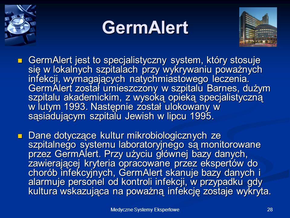 28Medyczne Systemy Ekspertowe GermAlert GermAlert jest to specjalistyczny system, który stosuje się w lokalnych szpitalach przy wykrywaniu poważnych i