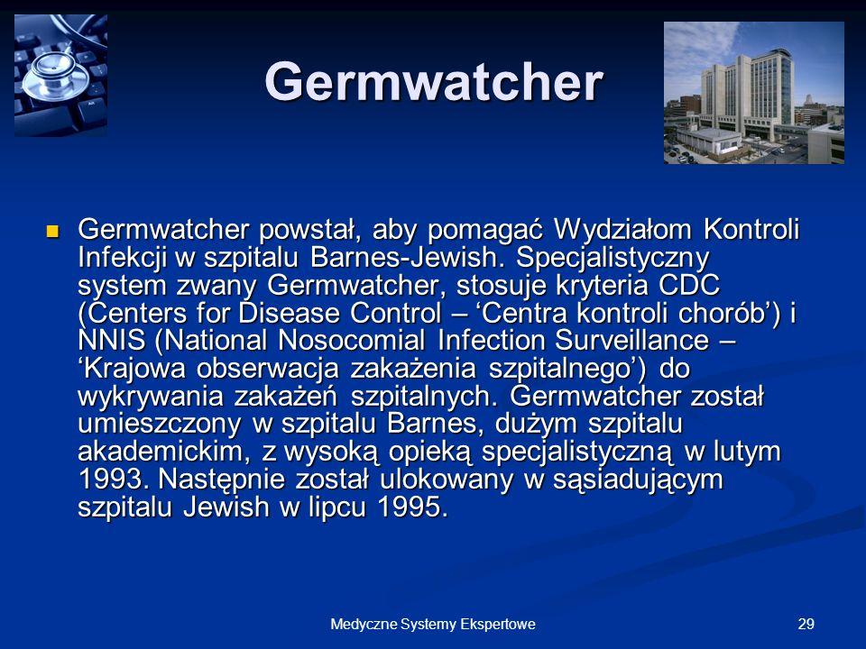 29Medyczne Systemy Ekspertowe Germwatcher Germwatcher powstał, aby pomagać Wydziałom Kontroli Infekcji w szpitalu Barnes-Jewish. Specjalistyczny syste