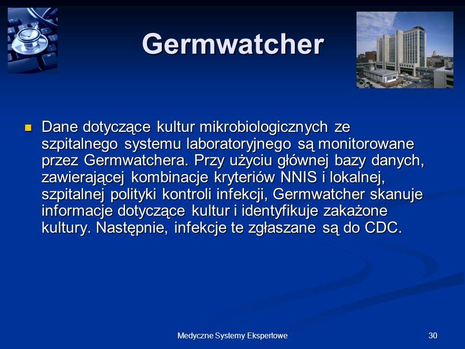 30Medyczne Systemy Ekspertowe Germwatcher Dane dotyczące kultur mikrobiologicznych ze szpitalnego systemu laboratoryjnego są monitorowane przez Germwa