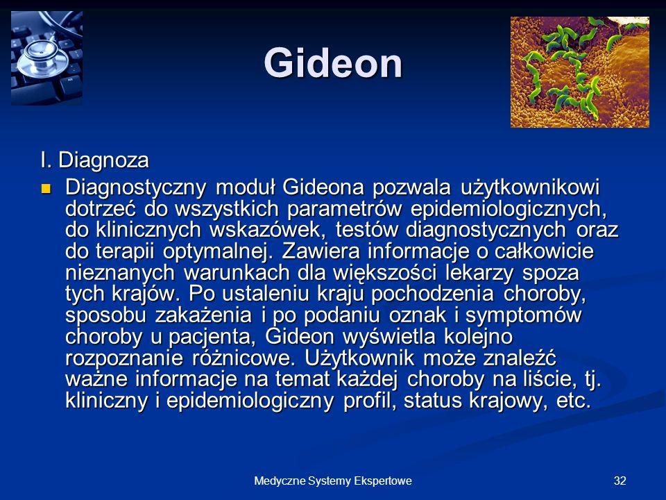 32Medyczne Systemy Ekspertowe Gideon I. Diagnoza Diagnostyczny moduł Gideona pozwala użytkownikowi dotrzeć do wszystkich parametrów epidemiologicznych