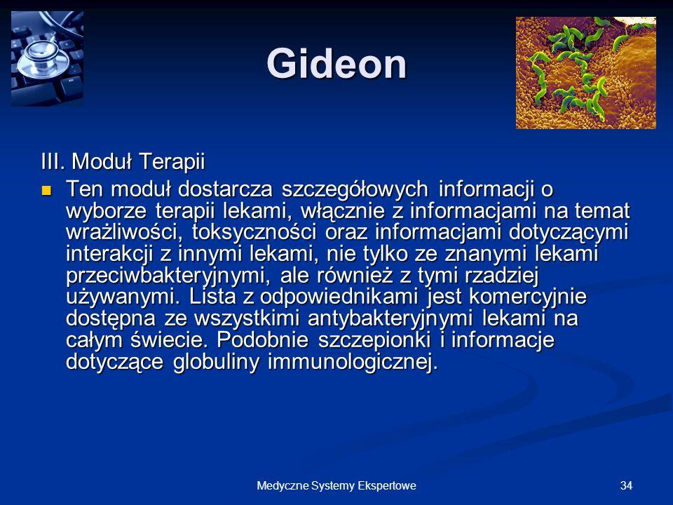 34Medyczne Systemy Ekspertowe Gideon III. Moduł Terapii Ten moduł dostarcza szczegółowych informacji o wyborze terapii lekami, włącznie z informacjami