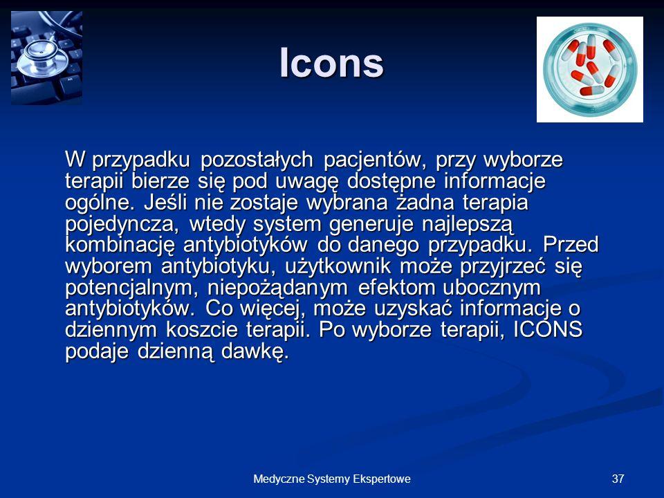 37Medyczne Systemy Ekspertowe Icons W przypadku pozostałych pacjentów, przy wyborze terapii bierze się pod uwagę dostępne informacje ogólne. Jeśli nie