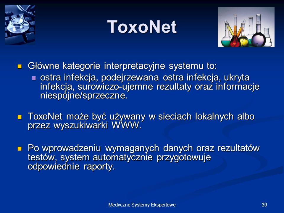 39Medyczne Systemy Ekspertowe ToxoNet Główne kategorie interpretacyjne systemu to: Główne kategorie interpretacyjne systemu to: ostra infekcja, podejr