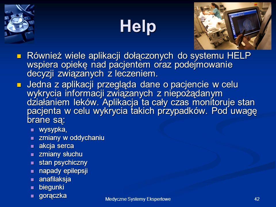 42Medyczne Systemy Ekspertowe Help Również wiele aplikacji dołączonych do systemu HELP wspiera opiekę nad pacjentem oraz podejmowanie decyzji związany