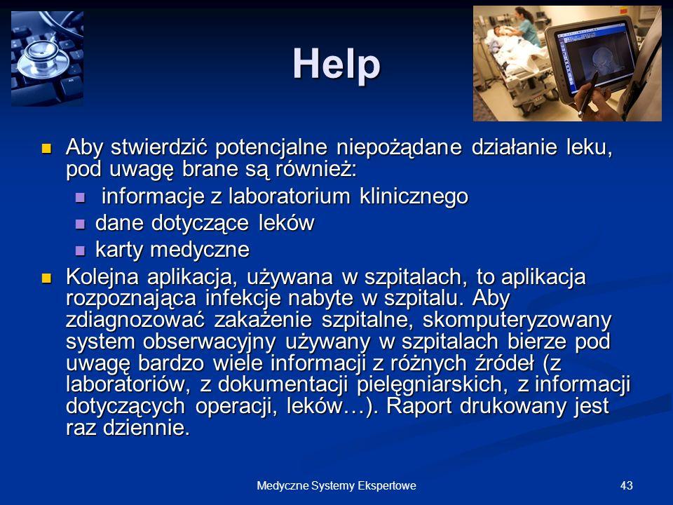 43Medyczne Systemy Ekspertowe Help Aby stwierdzić potencjalne niepożądane działanie leku, pod uwagę brane są również: Aby stwierdzić potencjalne niepo