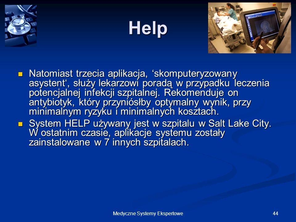44Medyczne Systemy Ekspertowe Help Natomiast trzecia aplikacja, skomputeryzowany asystent, służy lekarzowi poradą w przypadku leczenia potencjalnej in