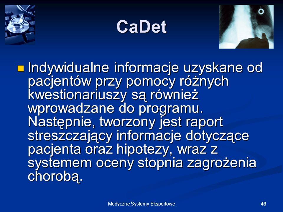 46Medyczne Systemy Ekspertowe CaDet Indywidualne informacje uzyskane od pacjentów przy pomocy różnych kwestionariuszy są również wprowadzane do progra