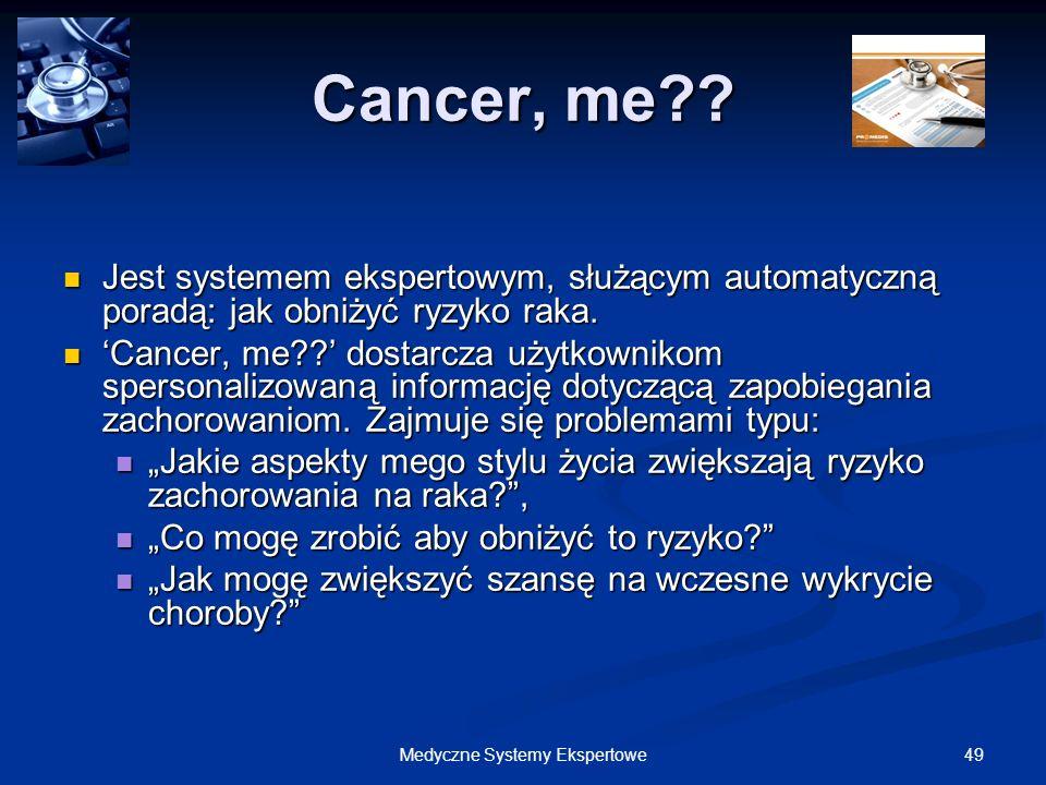 49Medyczne Systemy Ekspertowe Cancer, me?? Jest systemem ekspertowym, służącym automatyczną poradą: jak obniżyć ryzyko raka. Jest systemem ekspertowym