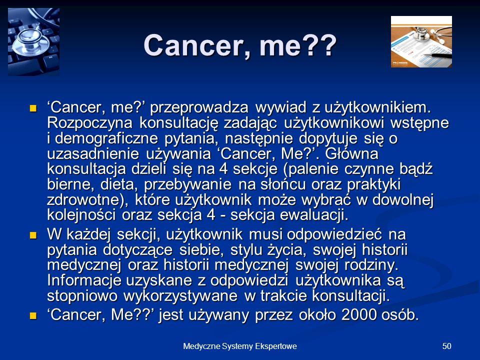 50Medyczne Systemy Ekspertowe Cancer, me?? Cancer, me? przeprowadza wywiad z użytkownikiem. Rozpoczyna konsultację zadając użytkownikowi wstępne i dem