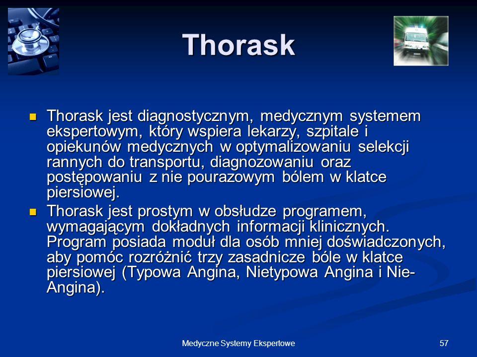 57Medyczne Systemy Ekspertowe Thorask Thorask jest diagnostycznym, medycznym systemem ekspertowym, który wspiera lekarzy, szpitale i opiekunów medyczn