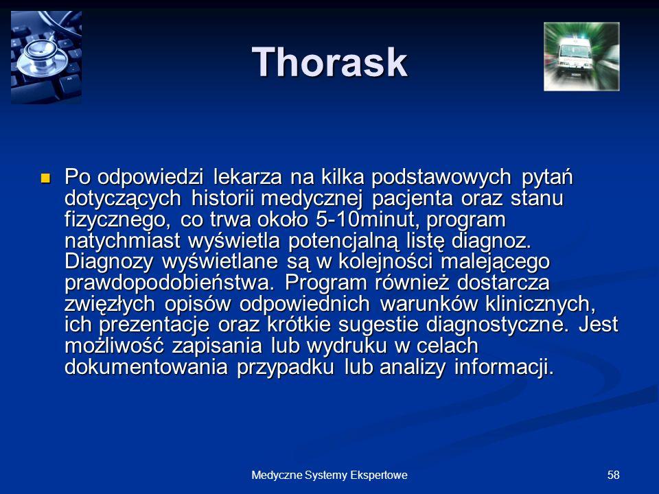 58Medyczne Systemy Ekspertowe Thorask Po odpowiedzi lekarza na kilka podstawowych pytań dotyczących historii medycznej pacjenta oraz stanu fizycznego,