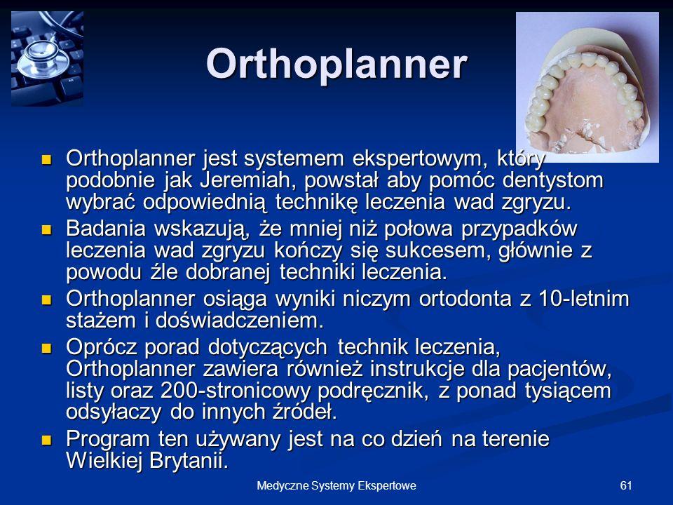 61Medyczne Systemy Ekspertowe Orthoplanner Orthoplanner jest systemem ekspertowym, który podobnie jak Jeremiah, powstał aby pomóc dentystom wybrać odp