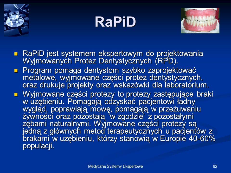 62Medyczne Systemy Ekspertowe RaPiD RaPiD jest systemem ekspertowym do projektowania Wyjmowanych Protez Dentystycznych (RPD). RaPiD jest systemem eksp