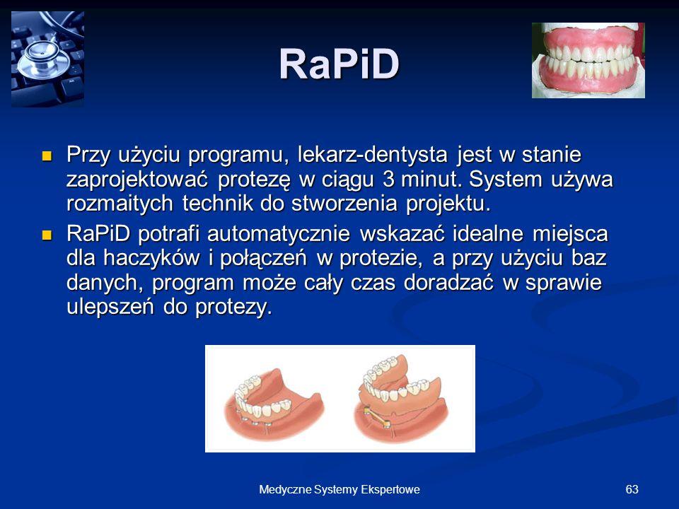 63Medyczne Systemy Ekspertowe RaPiD Przy użyciu programu, lekarz-dentysta jest w stanie zaprojektować protezę w ciągu 3 minut. System używa rozmaitych