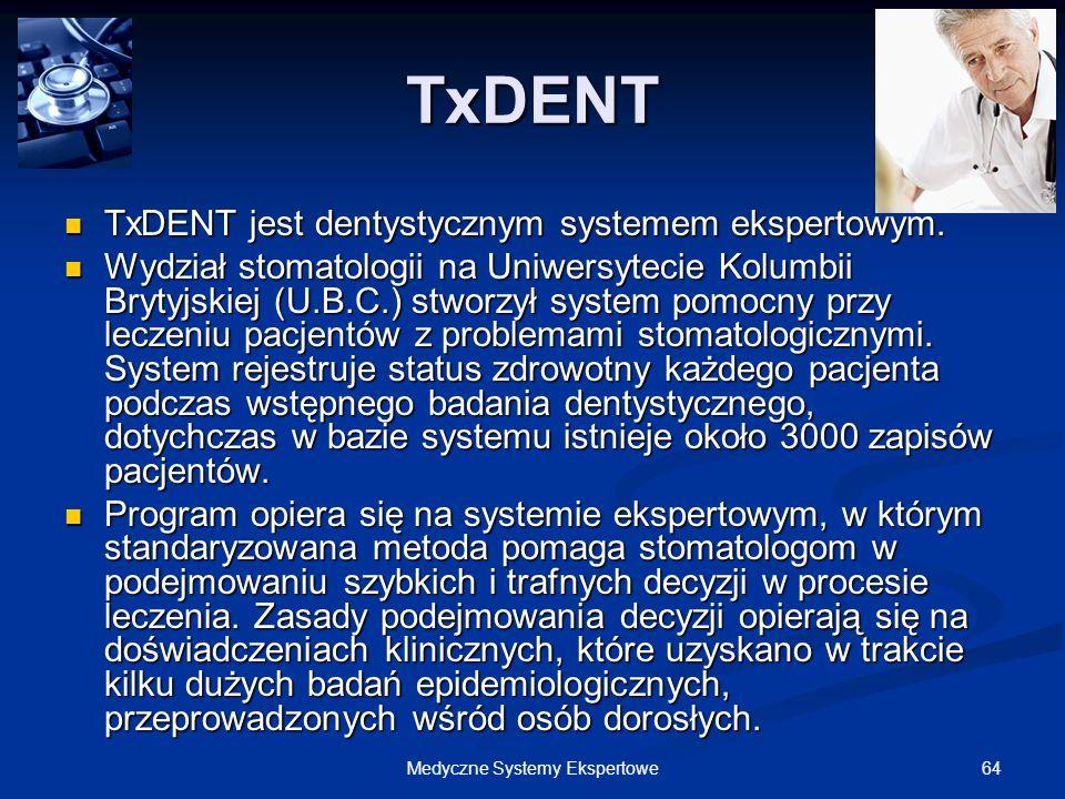 64Medyczne Systemy Ekspertowe TxDENT TxDENT jest dentystycznym systemem ekspertowym. TxDENT jest dentystycznym systemem ekspertowym. Wydział stomatolo