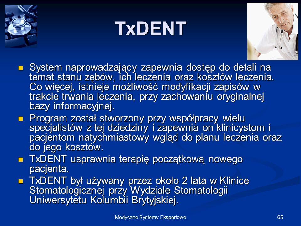 65Medyczne Systemy Ekspertowe TxDENT System naprowadzający zapewnia dostęp do detali na temat stanu zębów, ich leczenia oraz kosztów leczenia. Co więc