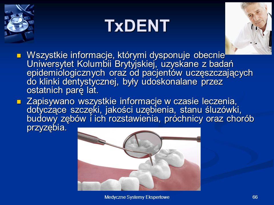 66Medyczne Systemy Ekspertowe TxDENT Wszystkie informacje, którymi dysponuje obecnie Uniwersytet Kolumbii Brytyjskiej, uzyskane z badań epidemiologicz