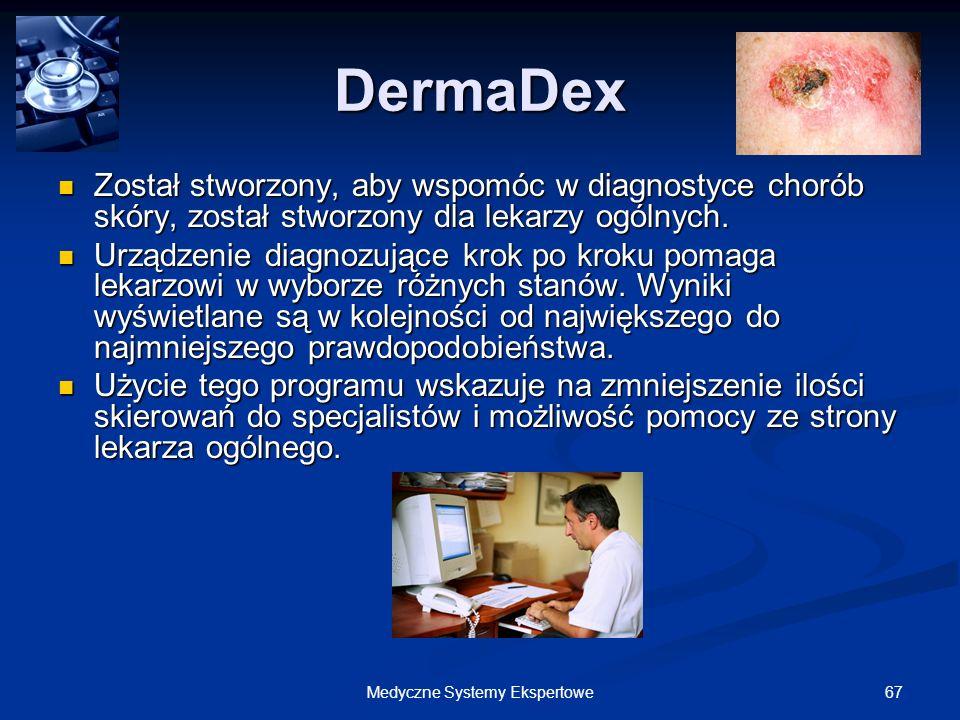 67Medyczne Systemy Ekspertowe DermaDex Został stworzony, aby wspomóc w diagnostyce chorób skóry, został stworzony dla lekarzy ogólnych. Został stworzo