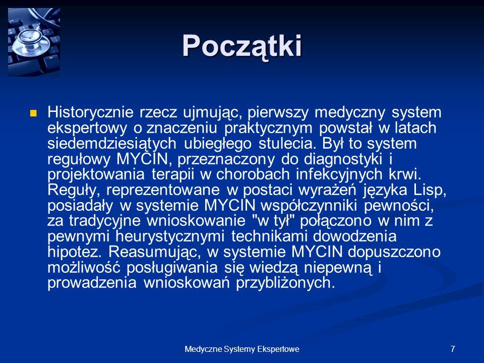 8Medyczne Systemy Ekspertowe Spis systemów eksperckich stosowanych w medycynie 1/3: MYCIN GermAlert Germwatcher Gideon Icons ToxoNet Help Doktorek CaDet CCIS DermaDex Cancer, me?.