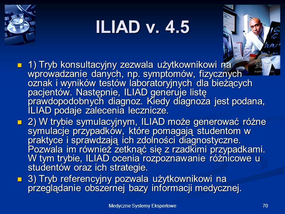 70Medyczne Systemy Ekspertowe ILIAD v. 4.5 1) Tryb konsultacyjny zezwala użytkownikowi na wprowadzanie danych, np. symptomów, fizycznych oznak i wynik