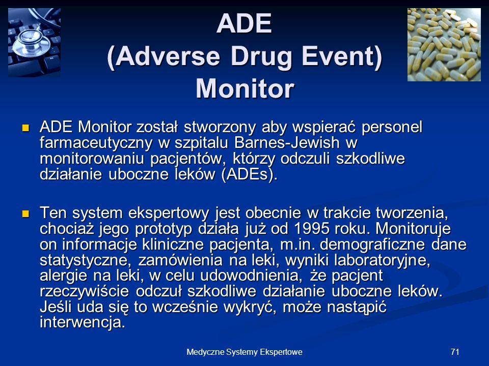 71Medyczne Systemy Ekspertowe ADE (Adverse Drug Event) Monitor ADE Monitor został stworzony aby wspierać personel farmaceutyczny w szpitalu Barnes-Jew
