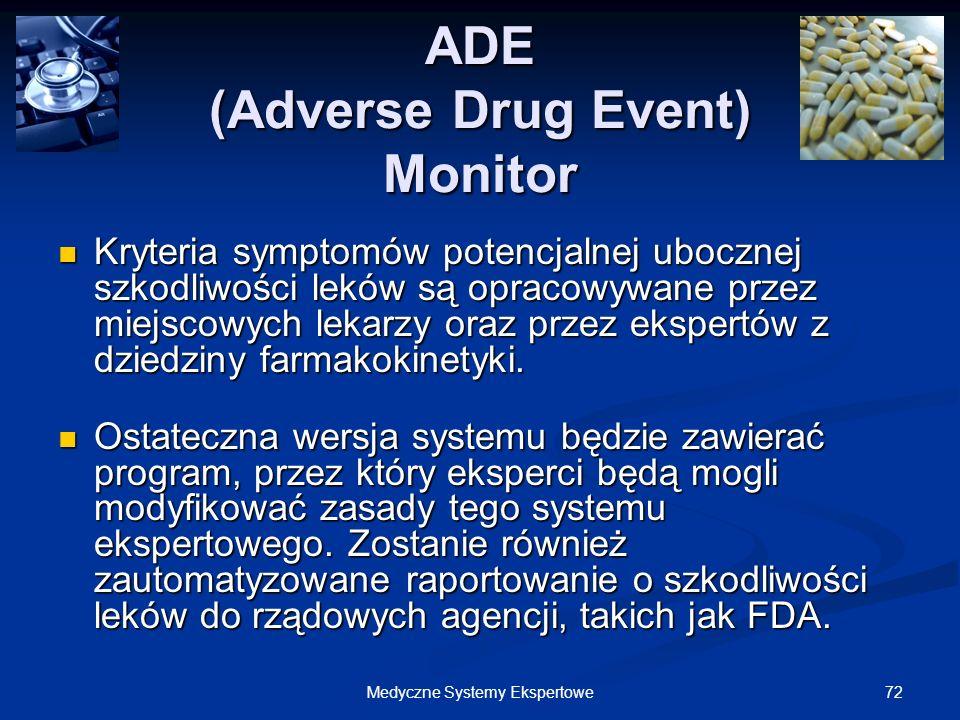 72Medyczne Systemy Ekspertowe ADE (Adverse Drug Event) Monitor Kryteria symptomów potencjalnej ubocznej szkodliwości leków są opracowywane przez miejs