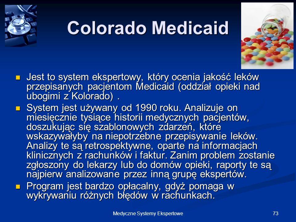 73Medyczne Systemy Ekspertowe Colorado Medicaid Jest to system ekspertowy, który ocenia jakość leków przepisanych pacjentom Medicaid (oddział opieki n