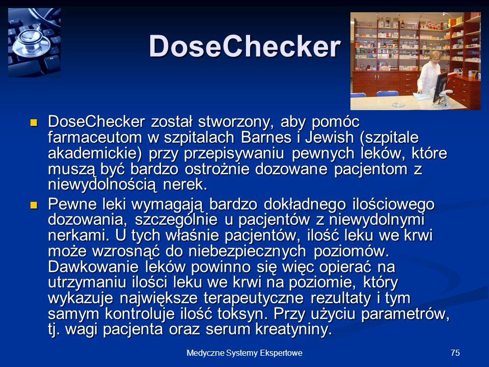 75Medyczne Systemy Ekspertowe DoseChecker DoseChecker został stworzony, aby pomóc farmaceutom w szpitalach Barnes i Jewish (szpitale akademickie) przy