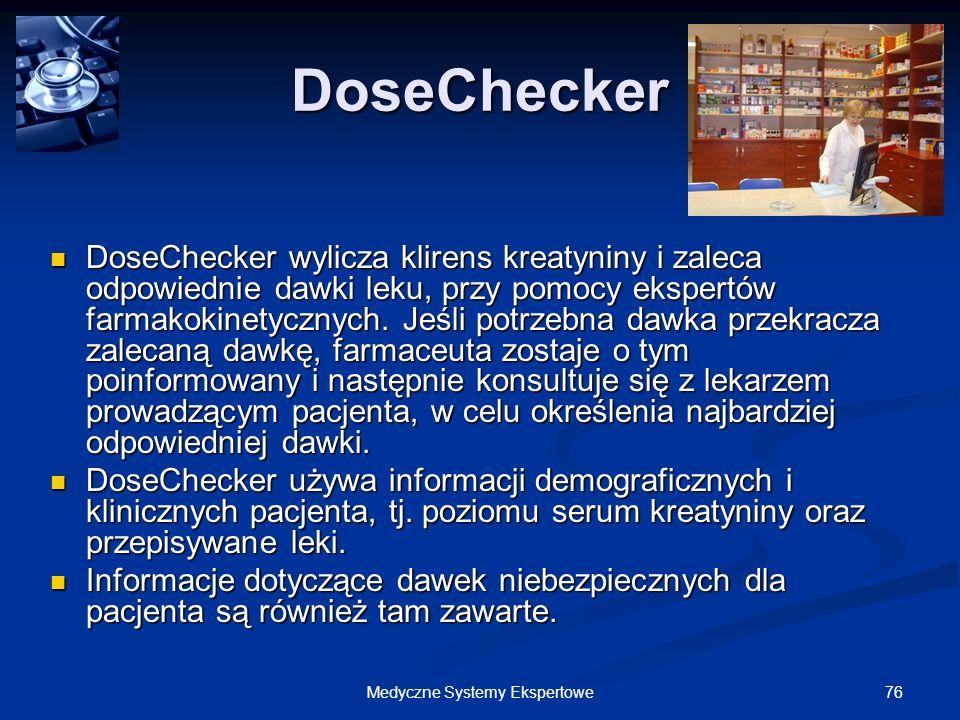 76Medyczne Systemy Ekspertowe DoseChecker DoseChecker wylicza klirens kreatyniny i zaleca odpowiednie dawki leku, przy pomocy ekspertów farmakokinetyc