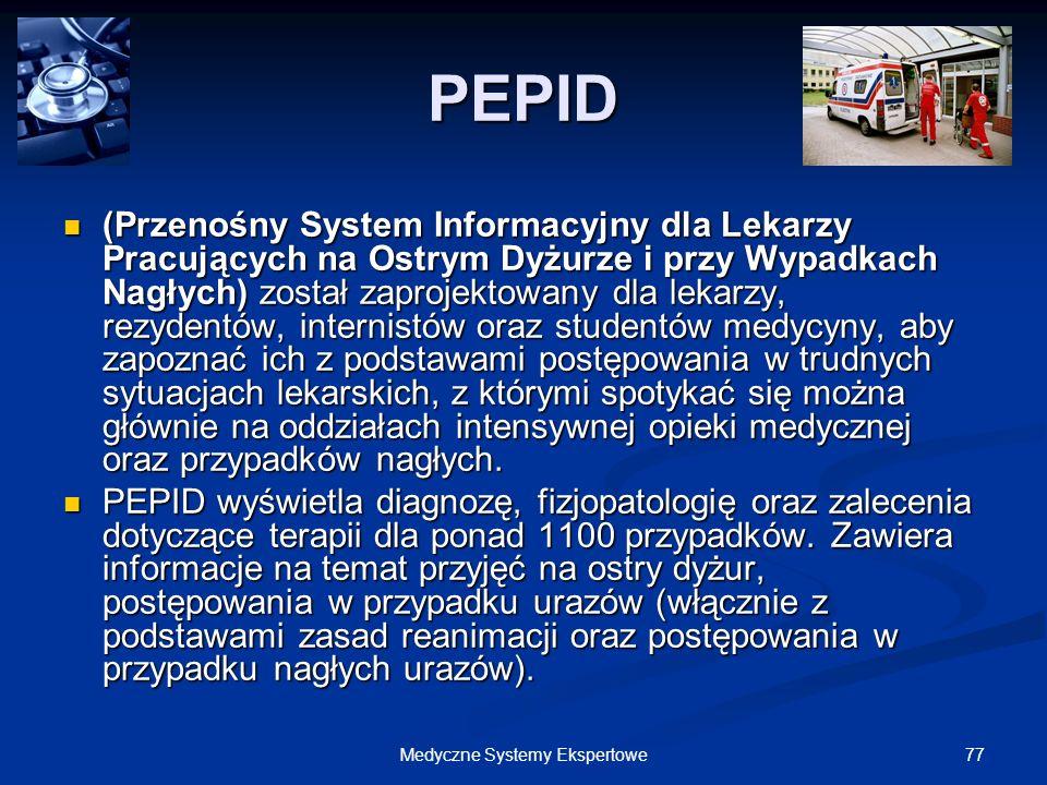 77Medyczne Systemy Ekspertowe PEPID (Przenośny System Informacyjny dla Lekarzy Pracujących na Ostrym Dyżurze i przy Wypadkach Nagłych) został zaprojek