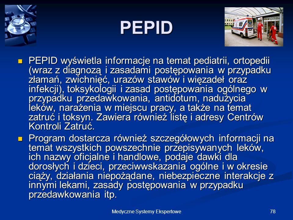 78Medyczne Systemy Ekspertowe PEPID PEPID wyświetla informacje na temat pediatrii, ortopedii (wraz z diagnozą i zasadami postępowania w przypadku złam