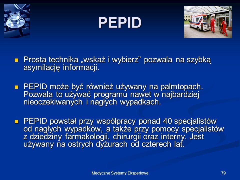 79Medyczne Systemy Ekspertowe PEPID Prosta technika wskaż i wybierz pozwala na szybką asymilację informacji. Prosta technika wskaż i wybierz pozwala n