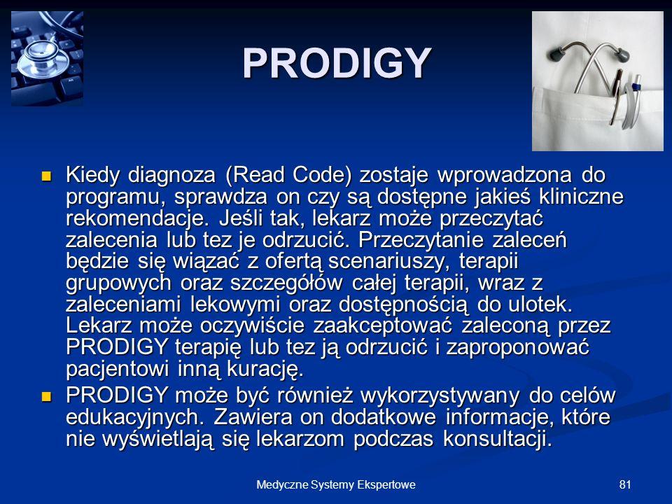 81Medyczne Systemy Ekspertowe PRODIGY Kiedy diagnoza (Read Code) zostaje wprowadzona do programu, sprawdza on czy są dostępne jakieś kliniczne rekomen