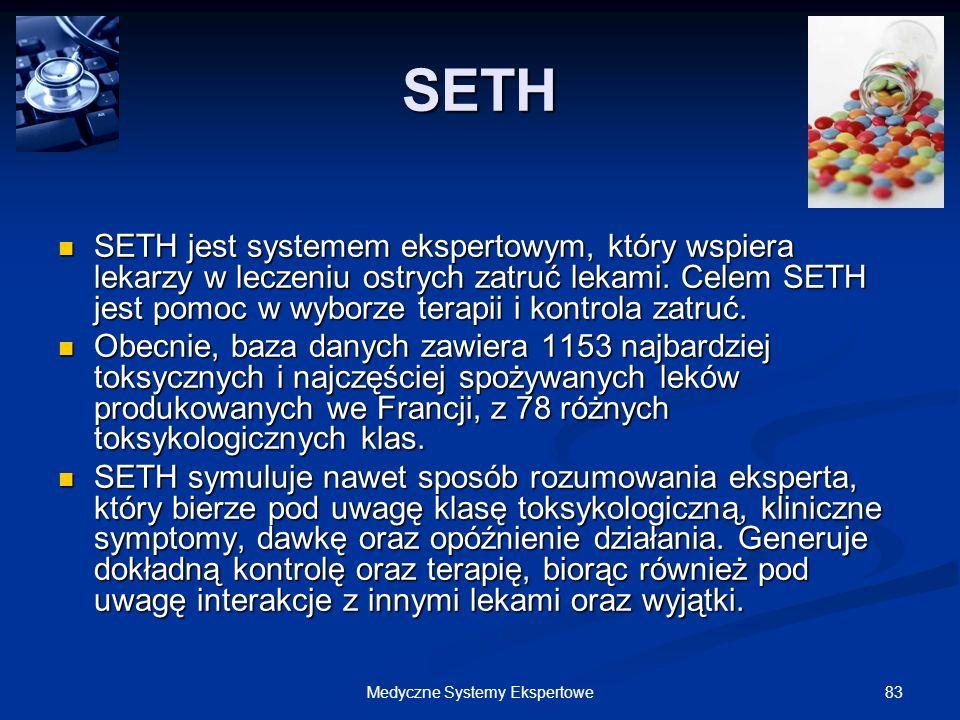 83Medyczne Systemy Ekspertowe SETH SETH jest systemem ekspertowym, który wspiera lekarzy w leczeniu ostrych zatruć lekami. Celem SETH jest pomoc w wyb