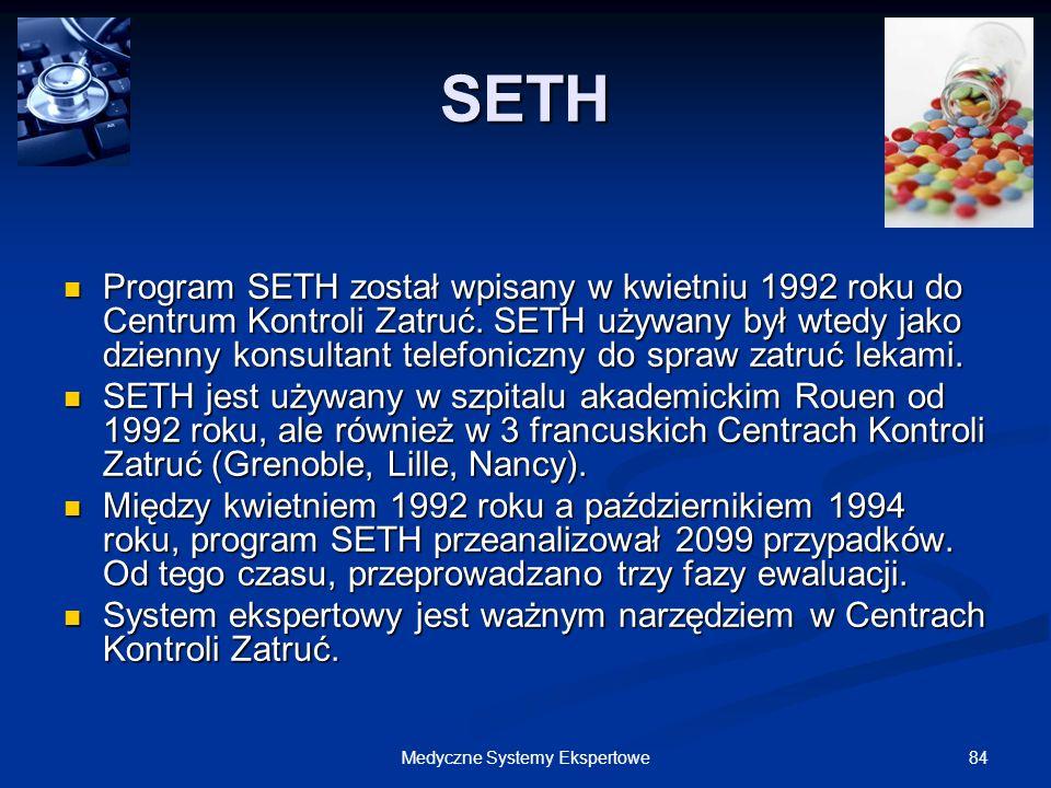 84Medyczne Systemy Ekspertowe SETH Program SETH został wpisany w kwietniu 1992 roku do Centrum Kontroli Zatruć. SETH używany był wtedy jako dzienny ko