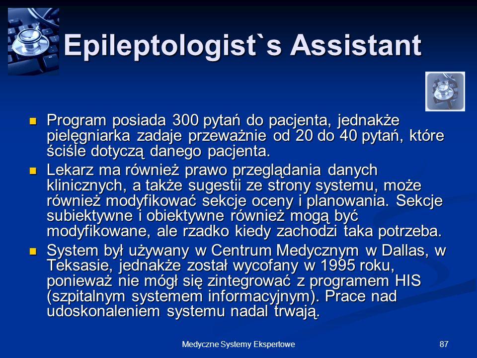 87Medyczne Systemy Ekspertowe Epileptologist`s Assistant Epileptologist`s Assistant Program posiada 300 pytań do pacjenta, jednakże pielęgniarka zadaj